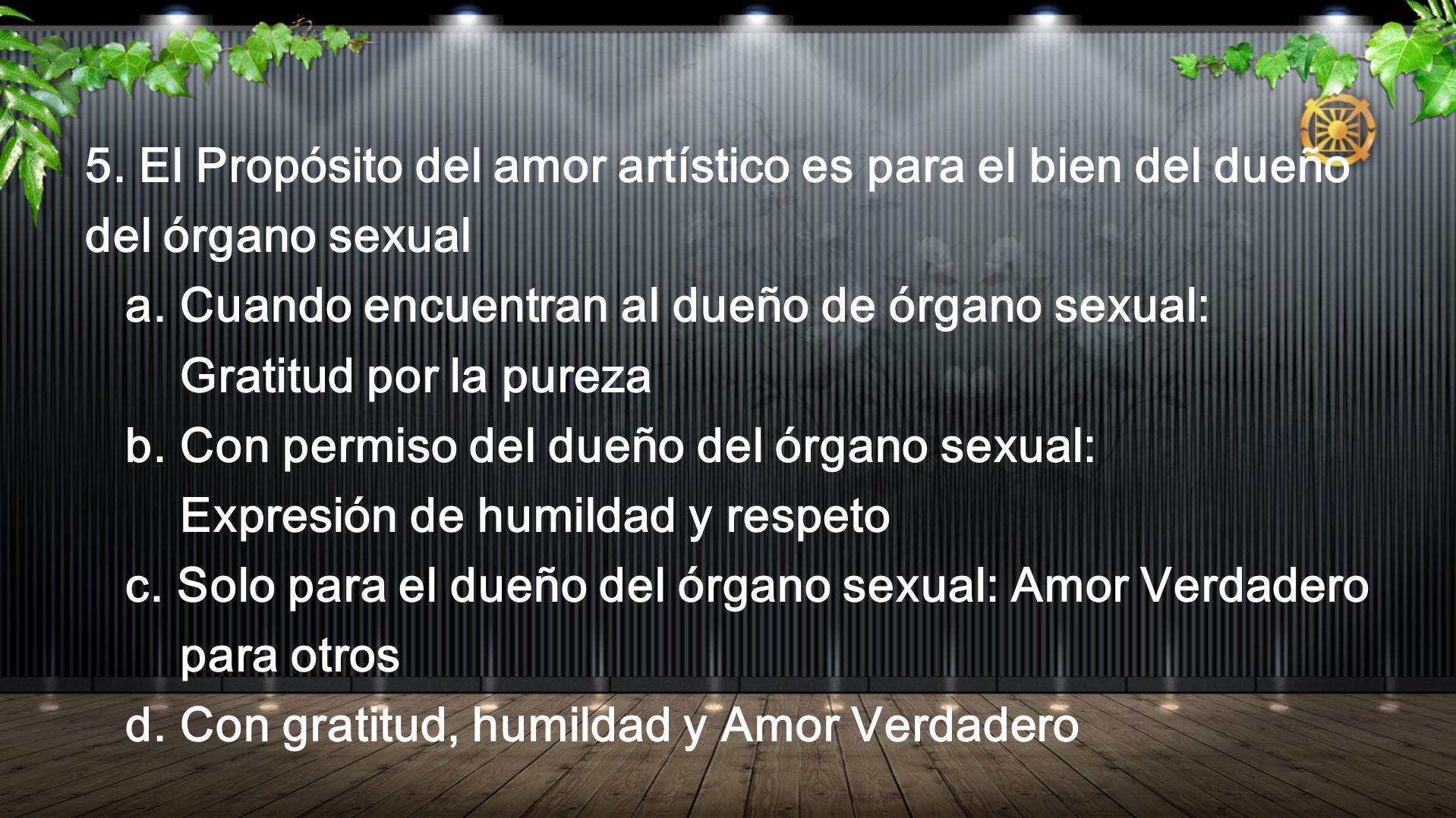 5. El Propósito del amor artístico es para el bien del dueño del órgano sexual