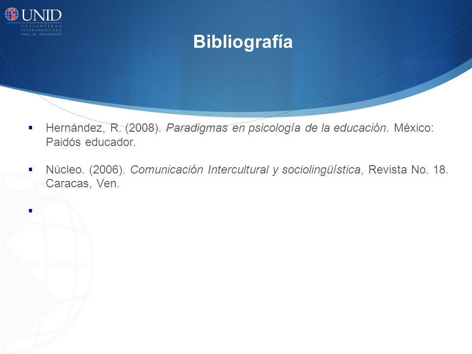 Bibliografía Hernández, R. (2008). Paradigmas en psicología de la educación. México: Paidós educador.