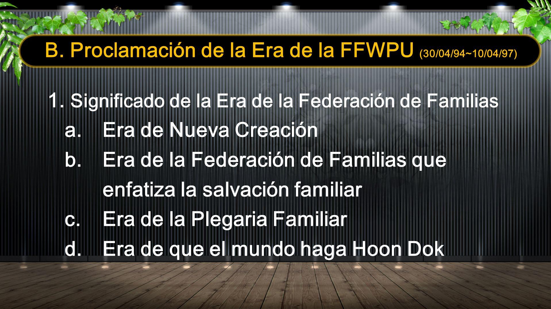 B. Proclamación de la Era de la FFWPU (30/04/94~10/04/97)