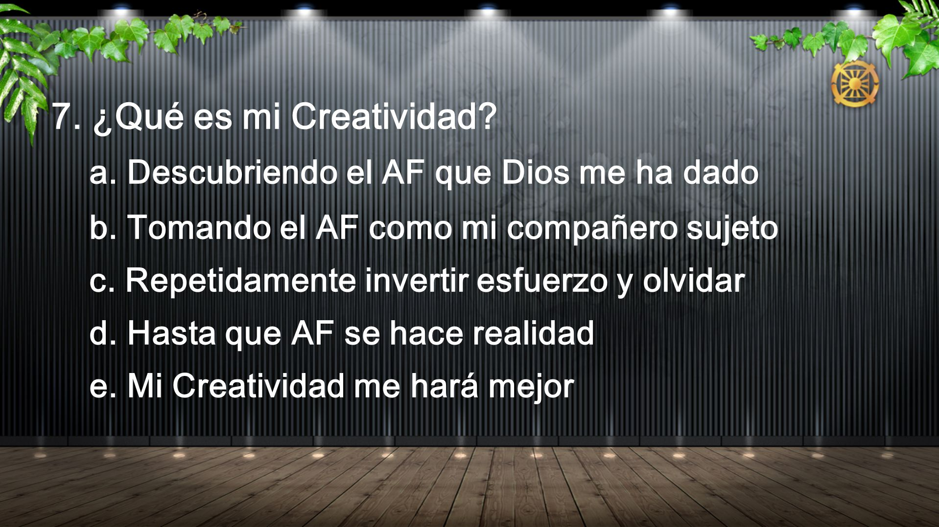 7. ¿Qué es mi Creatividad a. Descubriendo el AF que Dios me ha dado