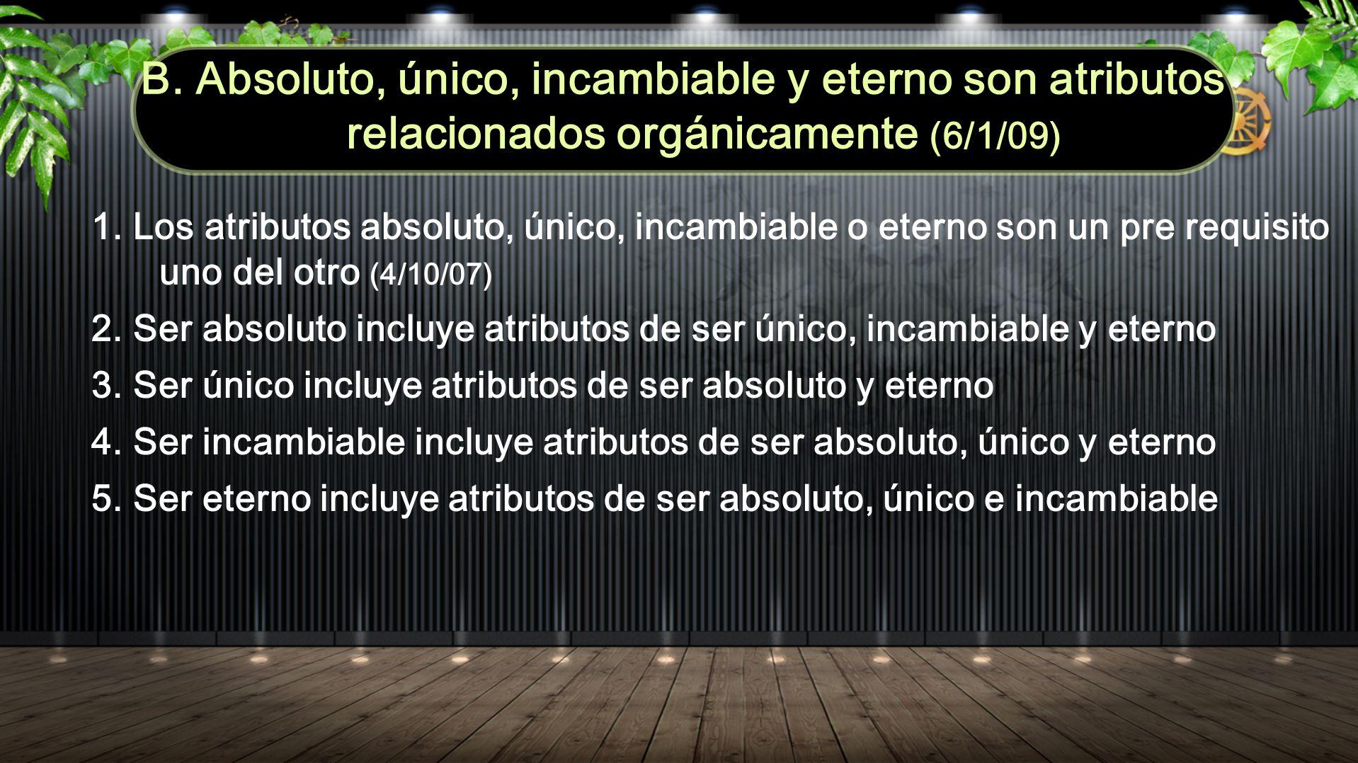 B. Absoluto, único, incambiable y eterno son atributos relacionados orgánicamente (6/1/09)