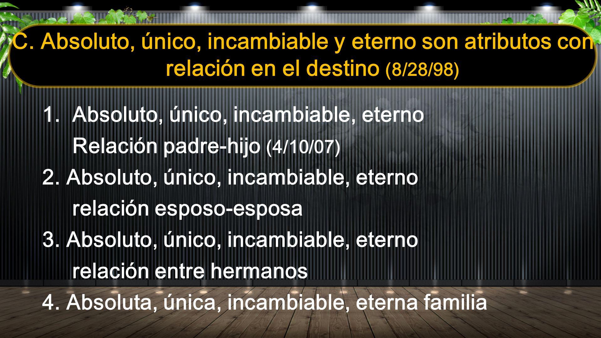 C. Absoluto, único, incambiable y eterno son atributos con relación en el destino (8/28/98)