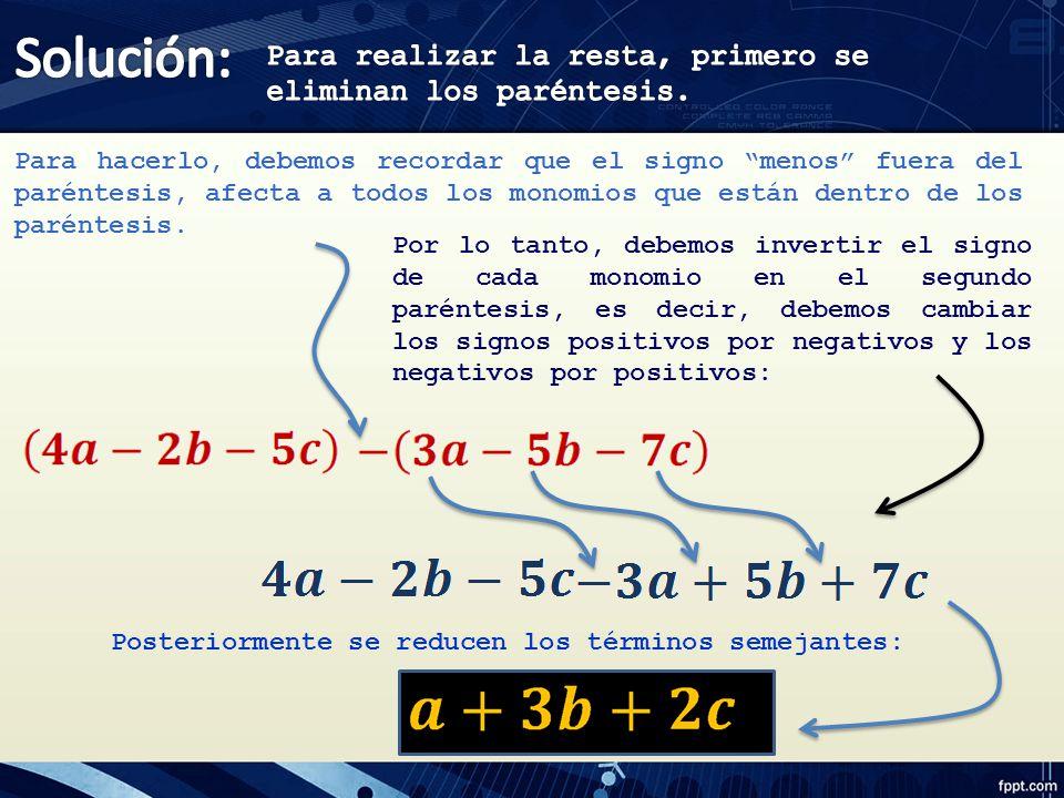Solución: Para realizar la resta, primero se eliminan los paréntesis.