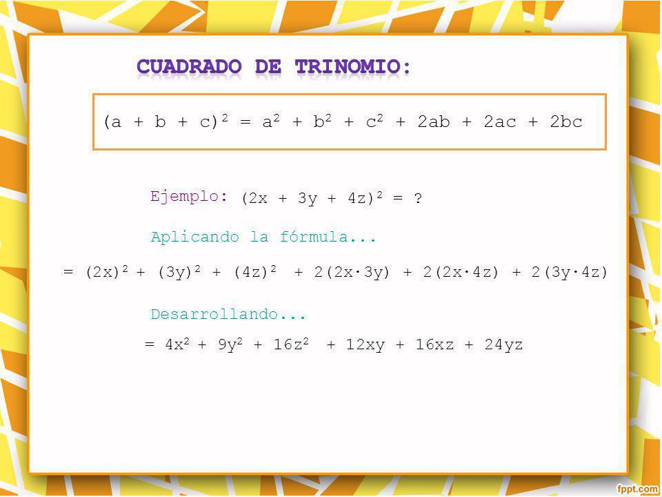 Cuadrado de trinomio: (a + b + c)2 = a2 + b2 + c2 + 2ab + 2ac + 2bc