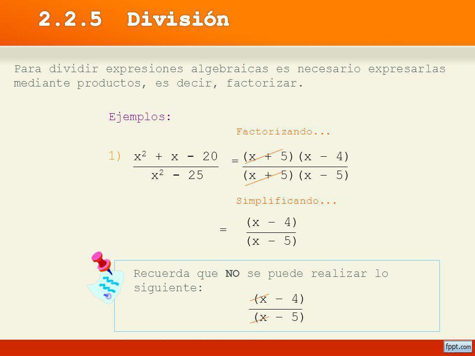 2.2.5 División 1) x2 + x - 20 x2 - 25 (x + 5)(x – 4) (x + 5)(x – 5)