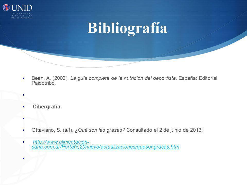 Bibliografía Bean, A. (2003). La guía completa de la nutrición del deportista. España: Editorial Paidotribo.