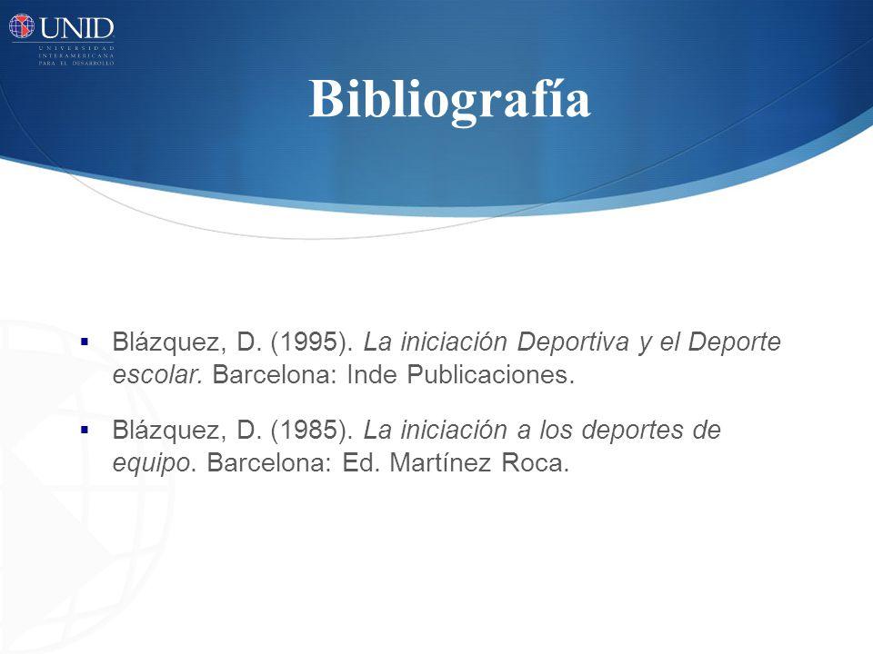Bibliografía Blázquez, D. (1995). La iniciación Deportiva y el Deporte escolar. Barcelona: Inde Publicaciones.