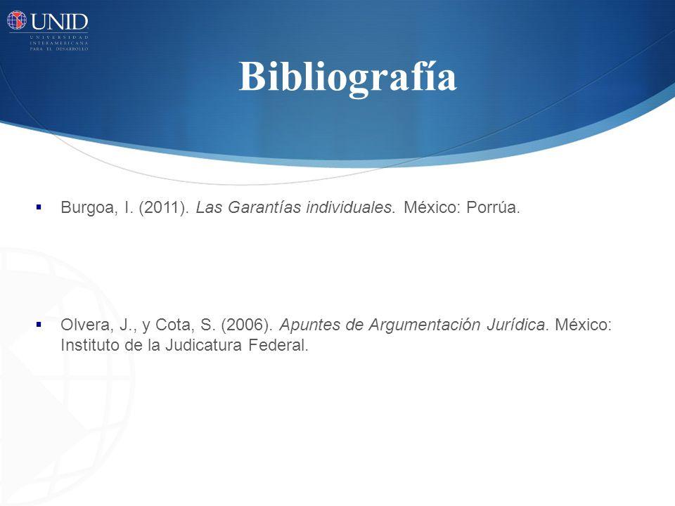Bibliografía Burgoa, I. (2011). Las Garantías individuales. México: Porrúa.