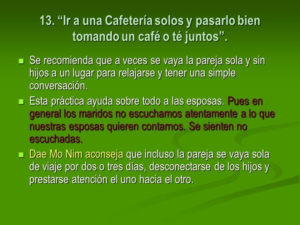 13. Ir a una Cafetería solos y pasarlo bien tomando un café o té juntos .