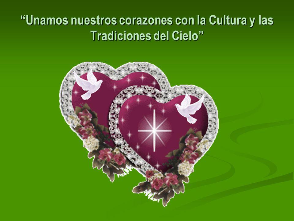 Unamos nuestros corazones con la Cultura y las Tradiciones del Cielo