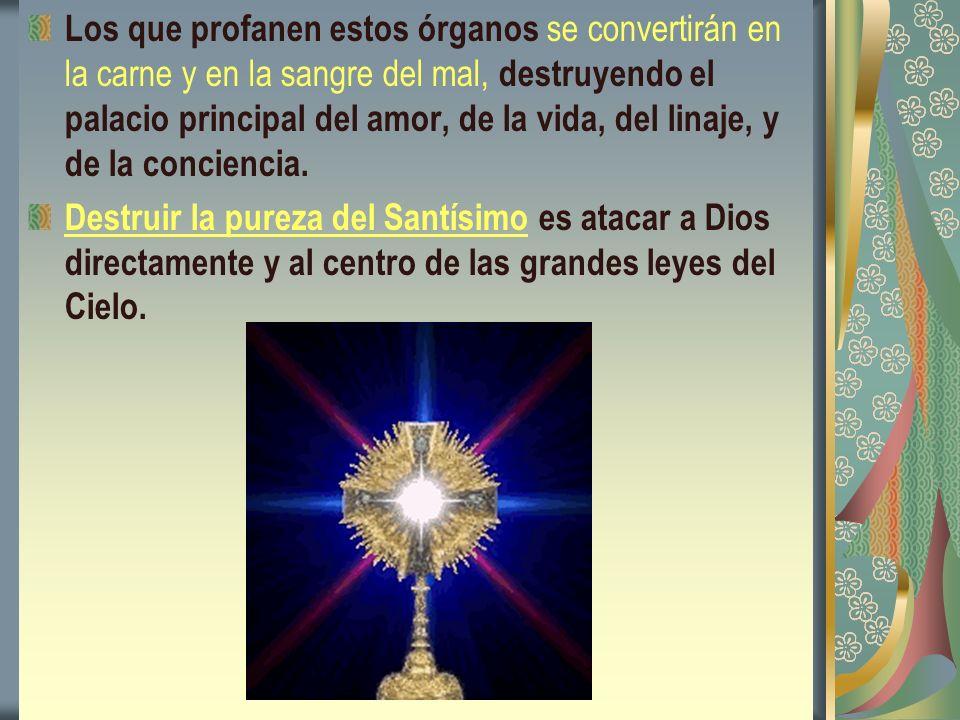Los que profanen estos órganos se convertirán en la carne y en la sangre del mal, destruyendo el palacio principal del amor, de la vida, del linaje, y de la conciencia.