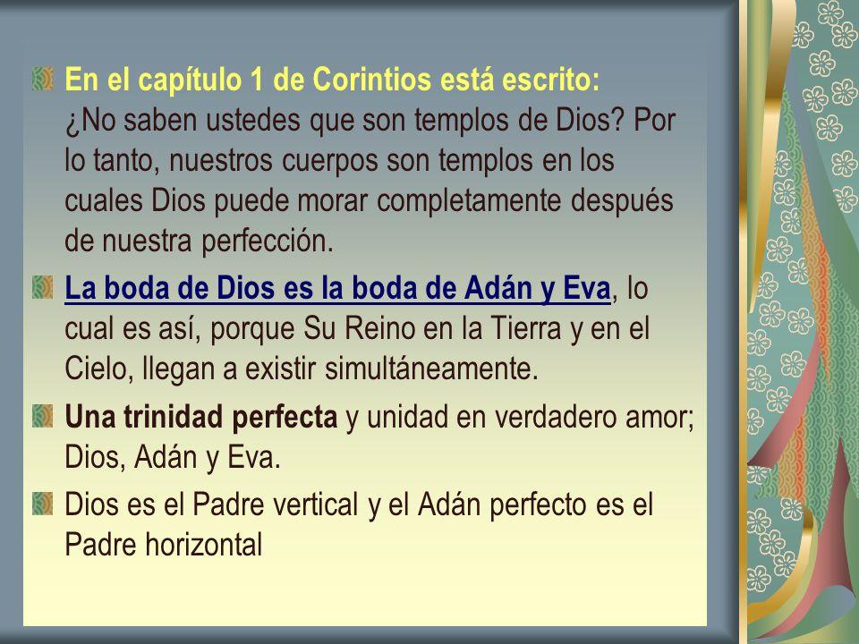 En el capítulo 1 de Corintios está escrito: ¿No saben ustedes que son templos de Dios Por lo tanto, nuestros cuerpos son templos en los cuales Dios puede morar completamente después de nuestra perfección.