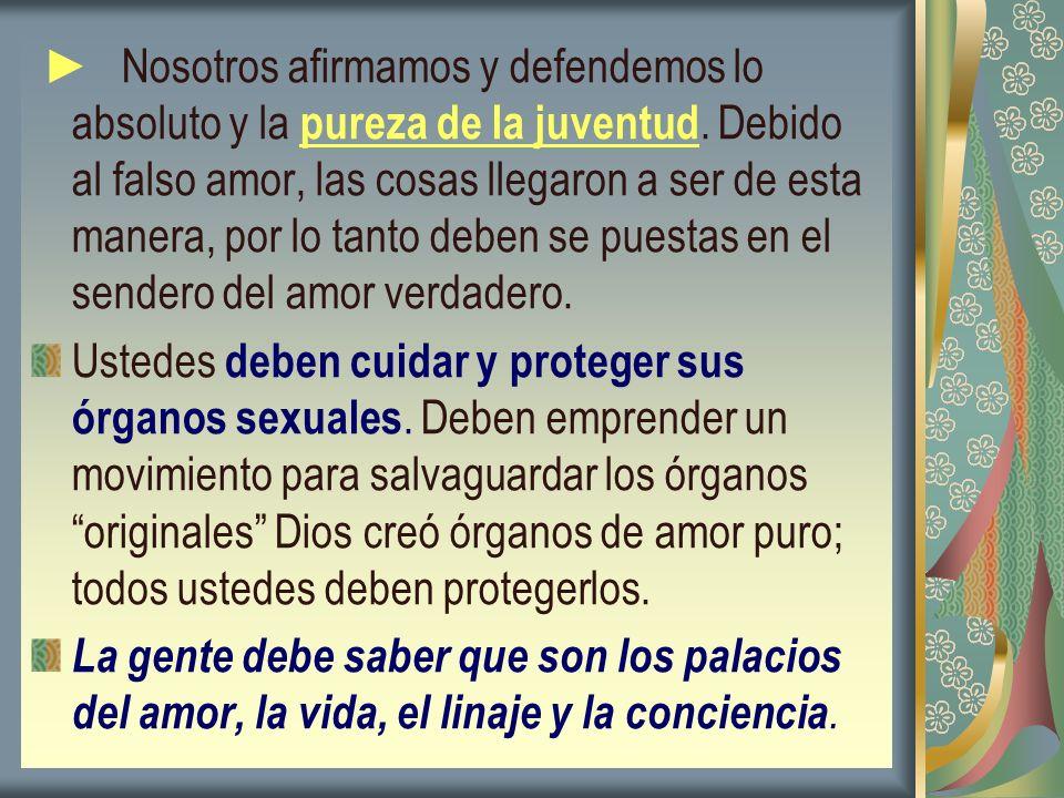 ► Nosotros afirmamos y defendemos lo absoluto y la pureza de la juventud. Debido al falso amor, las cosas llegaron a ser de esta manera, por lo tanto deben se puestas en el sendero del amor verdadero.
