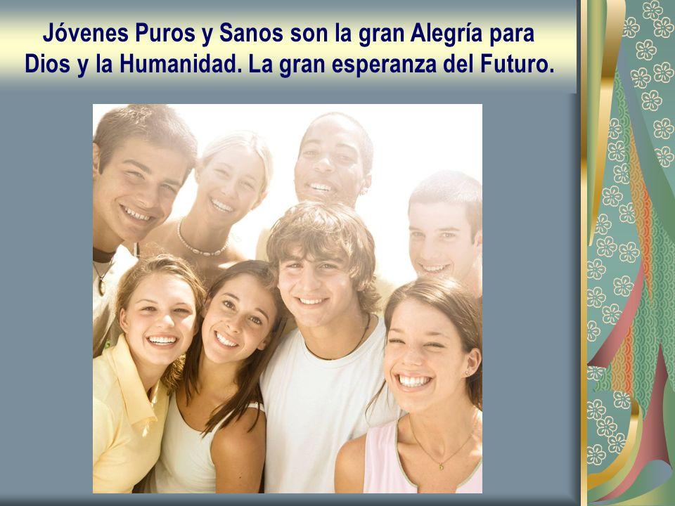 Jóvenes Puros y Sanos son la gran Alegría para Dios y la Humanidad