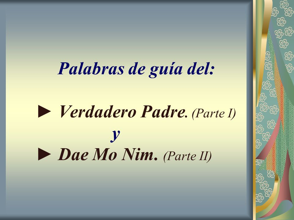 Palabras de guía del: ► Verdadero Padre. (Parte I) y ► Dae Mo Nim