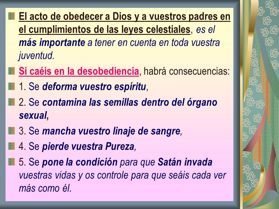 El acto de obedecer a Dios y a vuestros padres en el cumplimientos de las leyes celestiales, es el más importante a tener en cuenta en toda vuestra juventud.