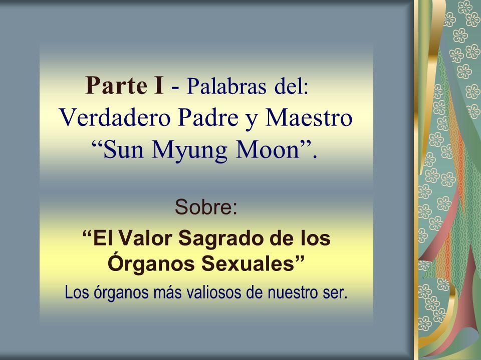 Parte I - Palabras del: Verdadero Padre y Maestro Sun Myung Moon .