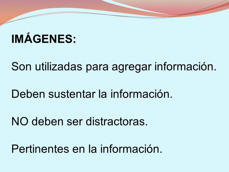 IMÁGENES: Son utilizadas para agregar información. Deben sustentar la información. NO deben ser distractoras.