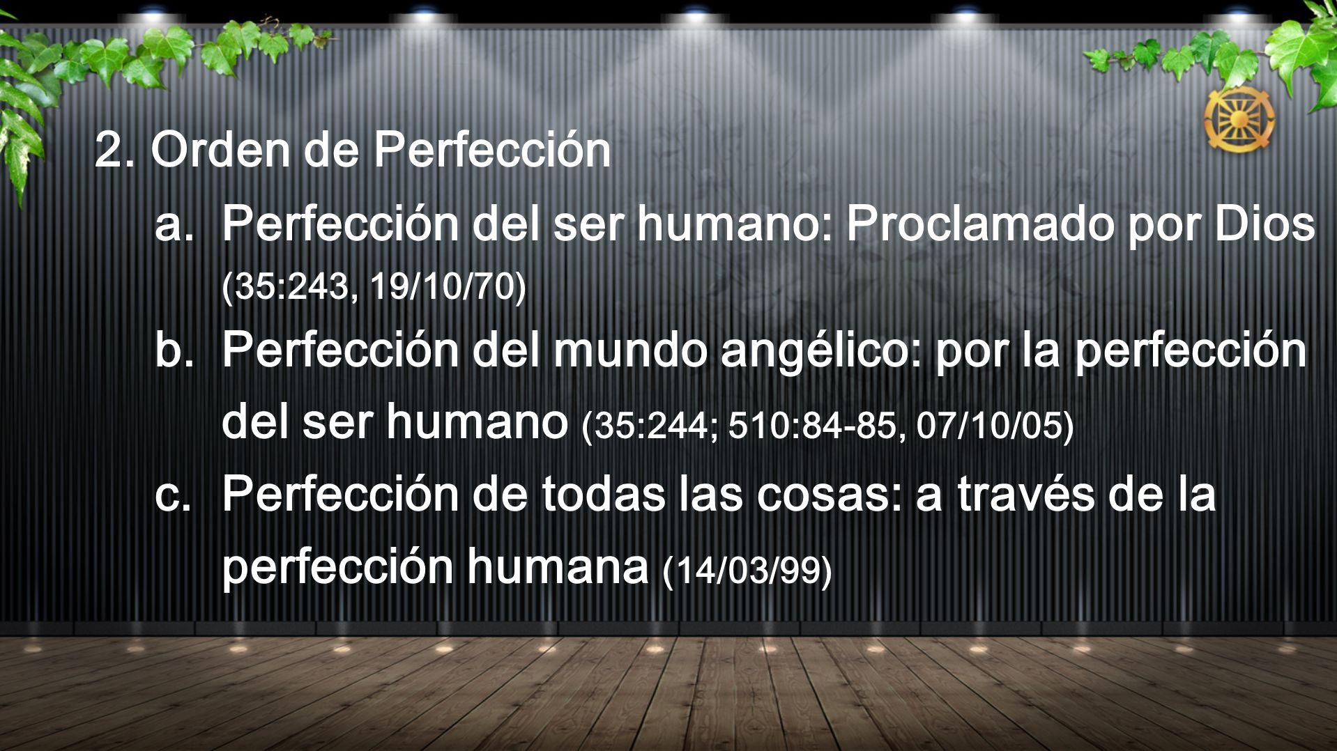 2. Orden de Perfección Perfección del ser humano: Proclamado por Dios (35:243, 19/10/70)