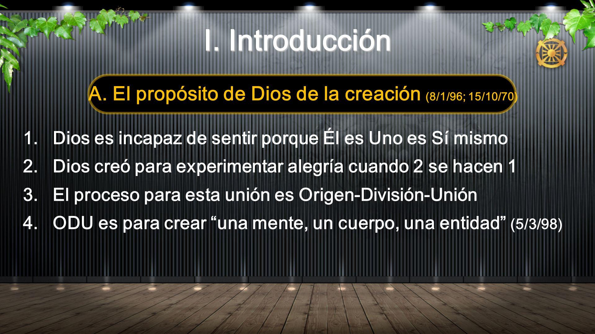 A. El propósito de Dios de la creación (8/1/96; 15/10/70)