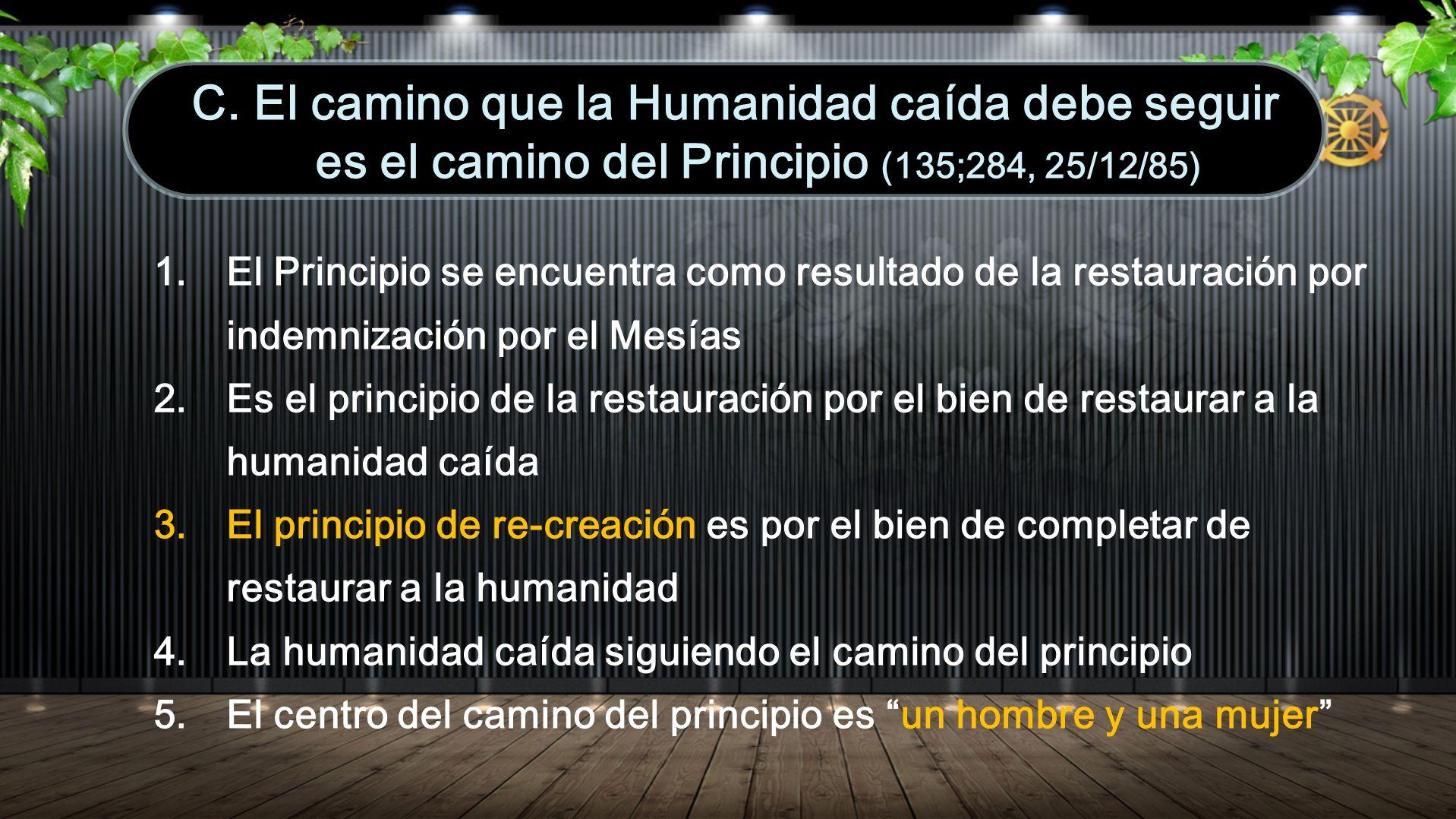 C. El camino que la Humanidad caída debe seguir es el camino del Principio (135;284, 25/12/85)