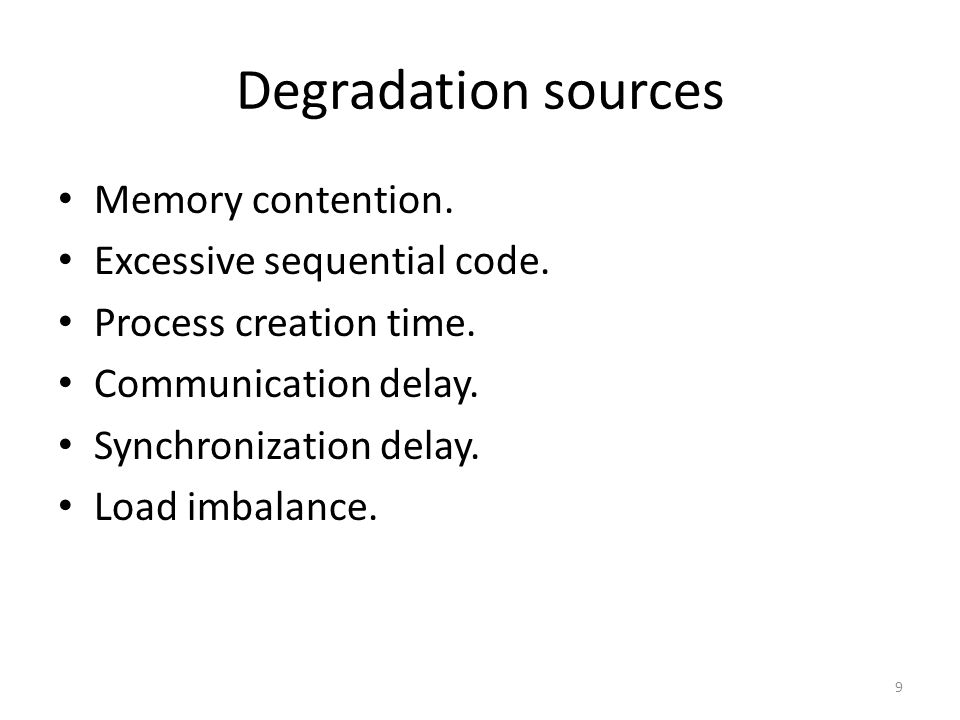 Degradation sources Memory contention. Excessive sequential code.