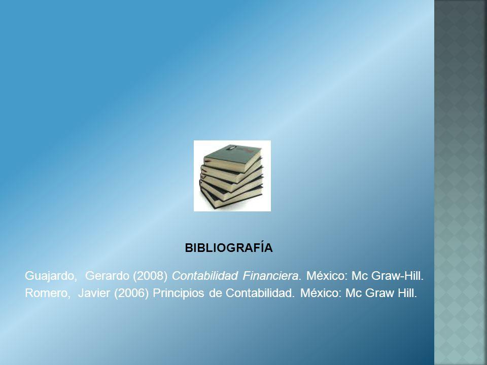 BIBLIOGRAFÍA Guajardo, Gerardo (2008) Contabilidad Financiera. México: Mc Graw-Hill.