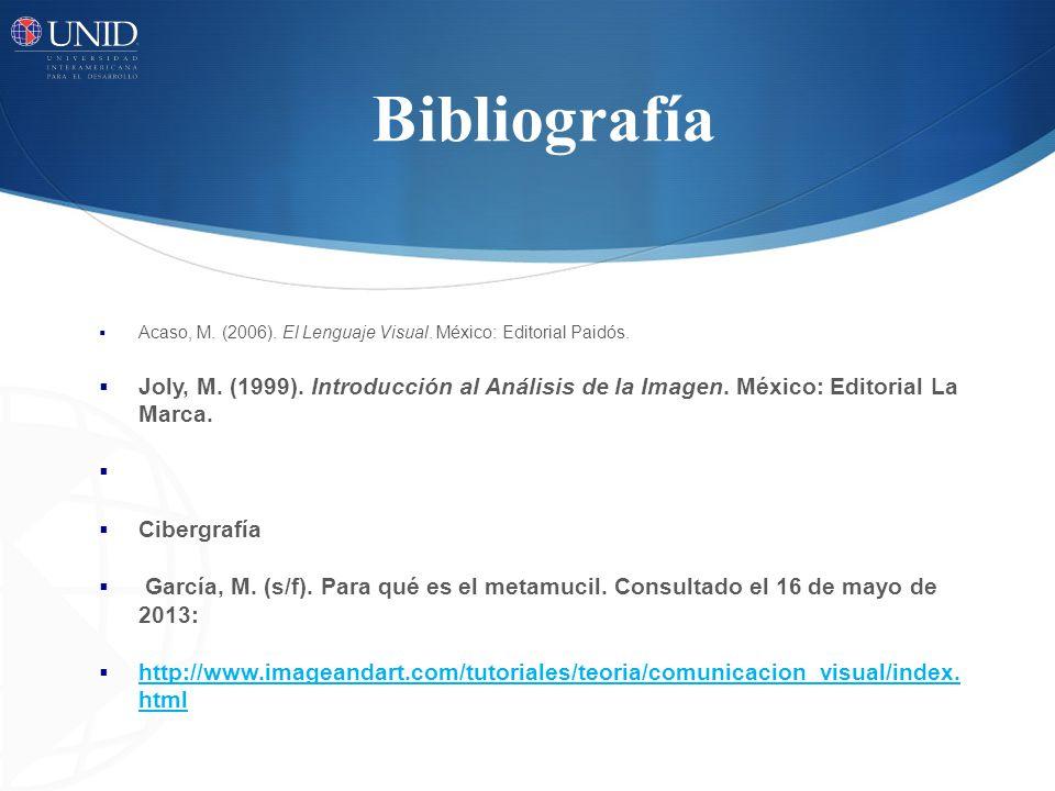 Bibliografía Acaso, M. (2006). El Lenguaje Visual. México: Editorial Paidós.