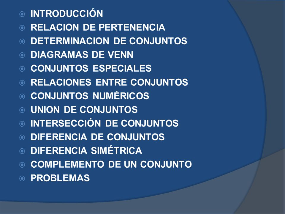 INTRODUCCIÓN RELACION DE PERTENENCIA. DETERMINACION DE CONJUNTOS. DIAGRAMAS DE VENN. CONJUNTOS ESPECIALES.