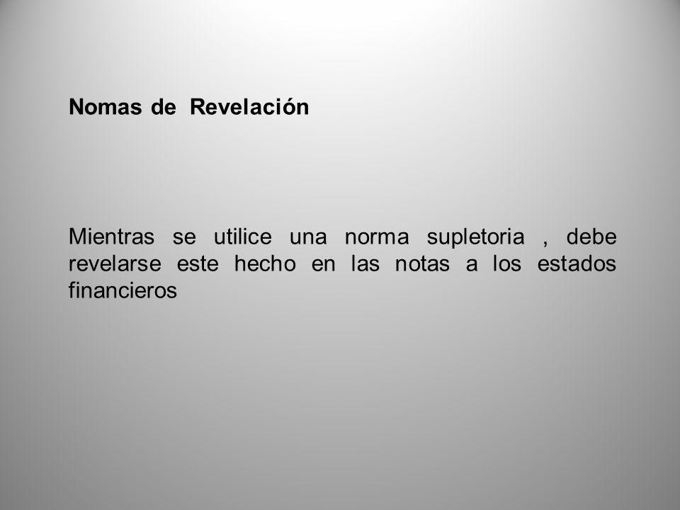 Nomas de Revelación Mientras se utilice una norma supletoria , debe revelarse este hecho en las notas a los estados financieros.