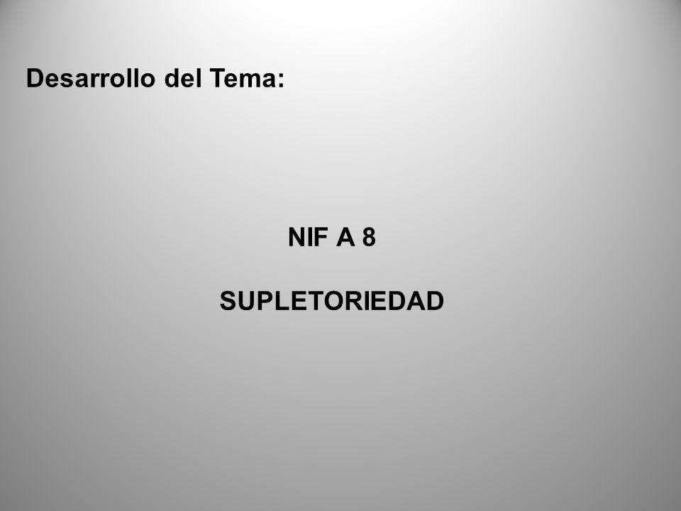 Desarrollo del Tema: NIF A 8 SUPLETORIEDAD