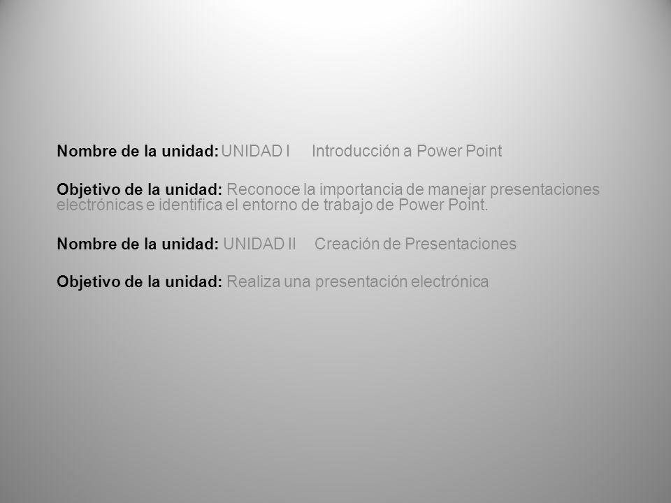Nombre de la unidad: UNIDAD I Introducción a Power Point