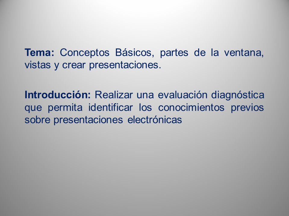 Tema: Conceptos Básicos, partes de la ventana, vistas y crear presentaciones.