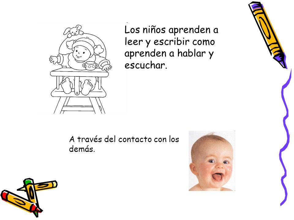 Los niños aprenden a leer y escribir como aprenden a hablar y escuchar.