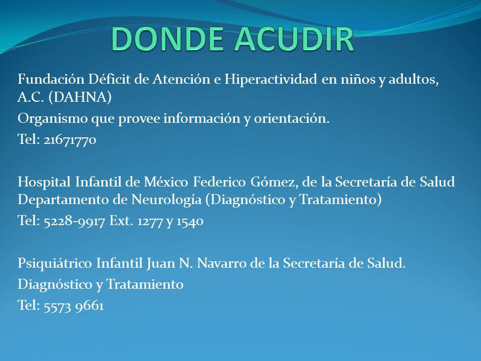 DONDE ACUDIR Fundación Déficit de Atención e Hiperactividad en niños y adultos, A.C. (DAHNA) Organismo que provee información y orientación.