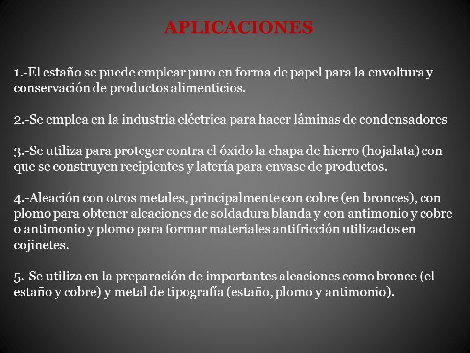 APLICACIONES 1.-El estaño se puede emplear puro en forma de papel para la envoltura y conservación de productos alimenticios.