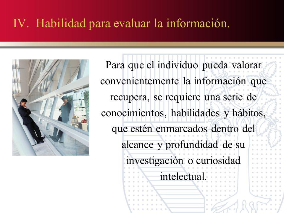 IV. Habilidad para evaluar la información.