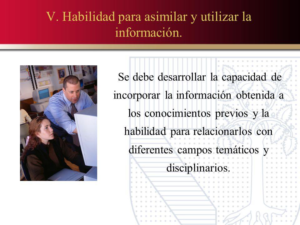 V. Habilidad para asimilar y utilizar la información.