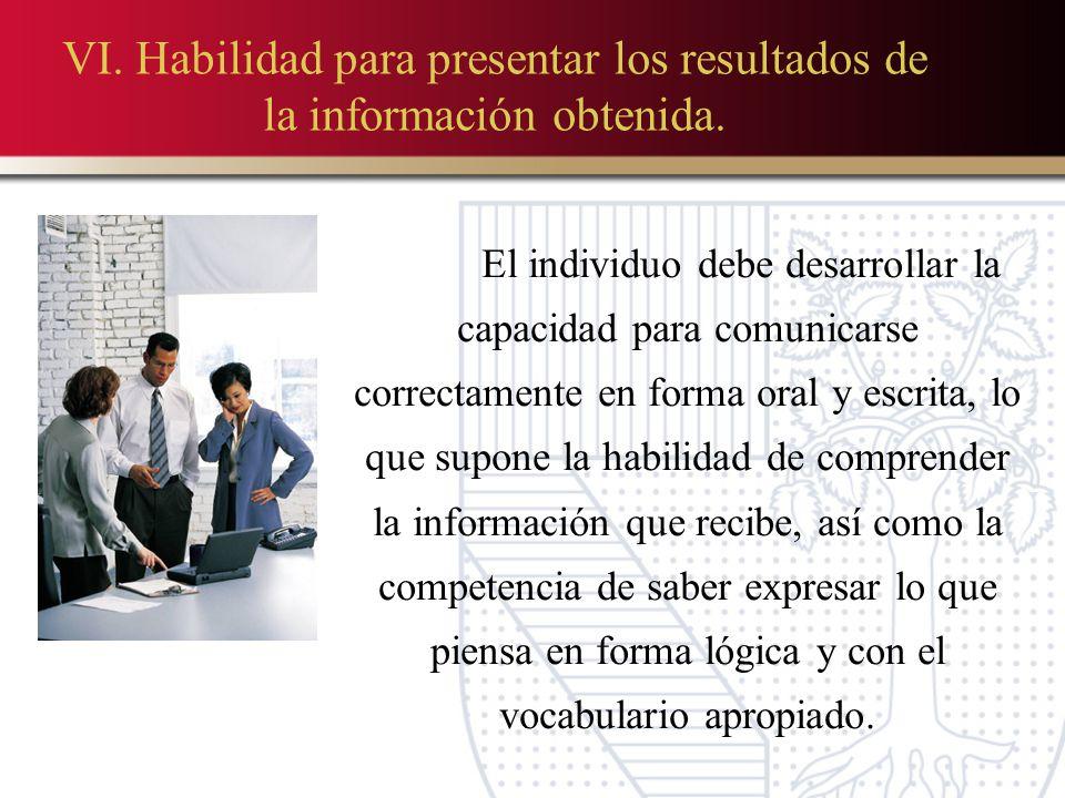 VI. Habilidad para presentar los resultados de la información obtenida.