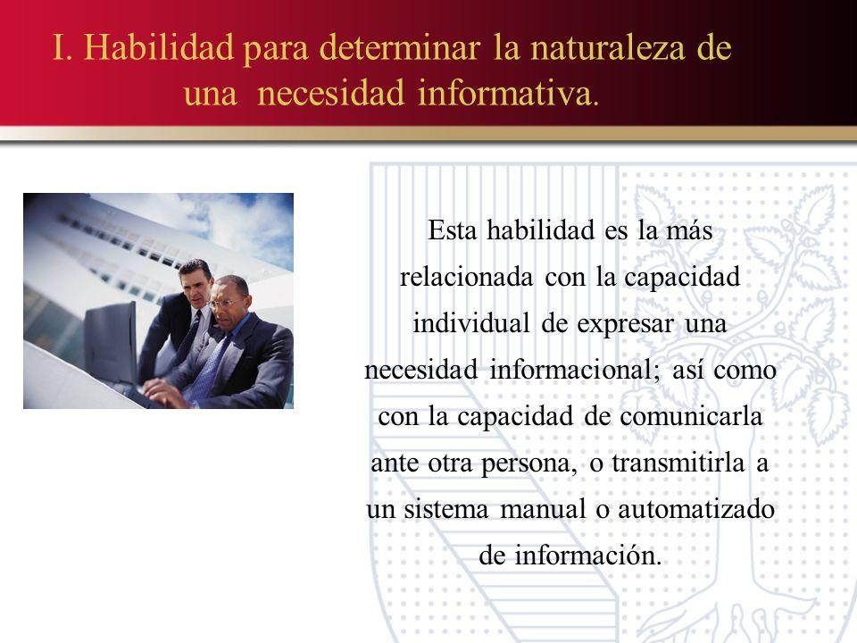 I. Habilidad para determinar la naturaleza de una necesidad informativa.
