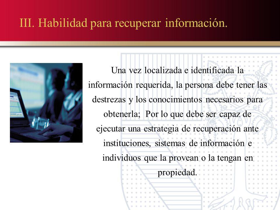 III. Habilidad para recuperar información.