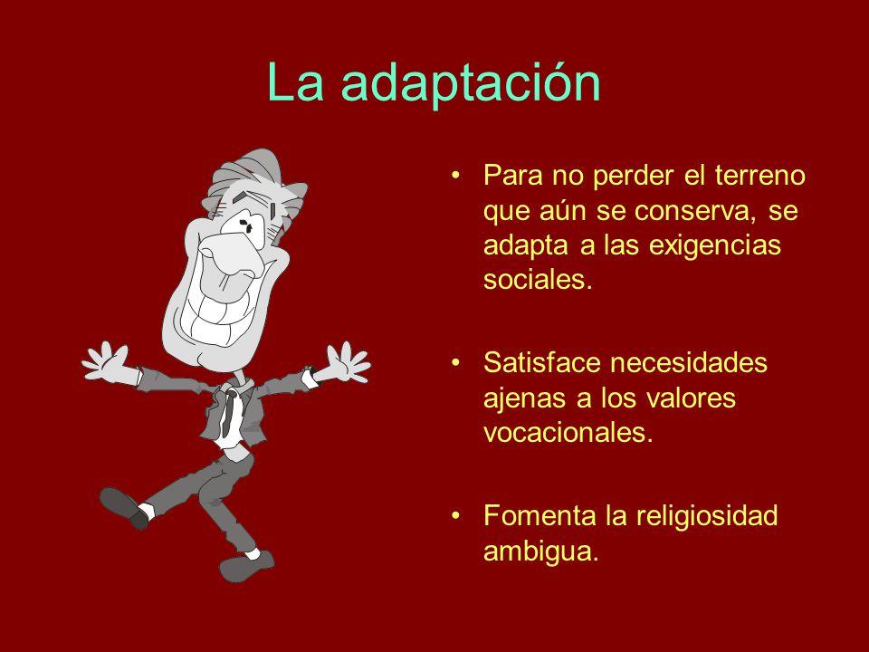 La adaptación Para no perder el terreno que aún se conserva, se adapta a las exigencias sociales.