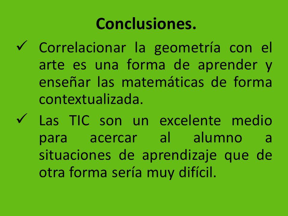 Conclusiones. Correlacionar la geometría con el arte es una forma de aprender y enseñar las matemáticas de forma contextualizada.