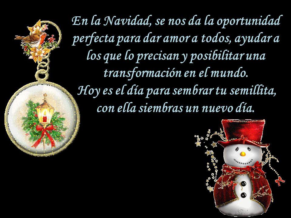 En la Navidad, se nos da la oportunidad perfecta para dar amor a todos, ayudar a los que lo precisan y posibilitar una transformación en el mundo.