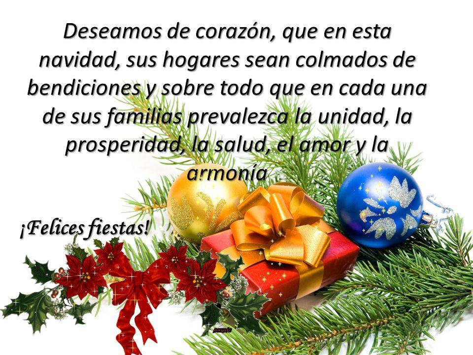 Deseamos de corazón, que en esta navidad, sus hogares sean colmados de bendiciones y sobre todo que en cada una de sus familias prevalezca la unidad, la prosperidad, la salud, el amor y la armonía