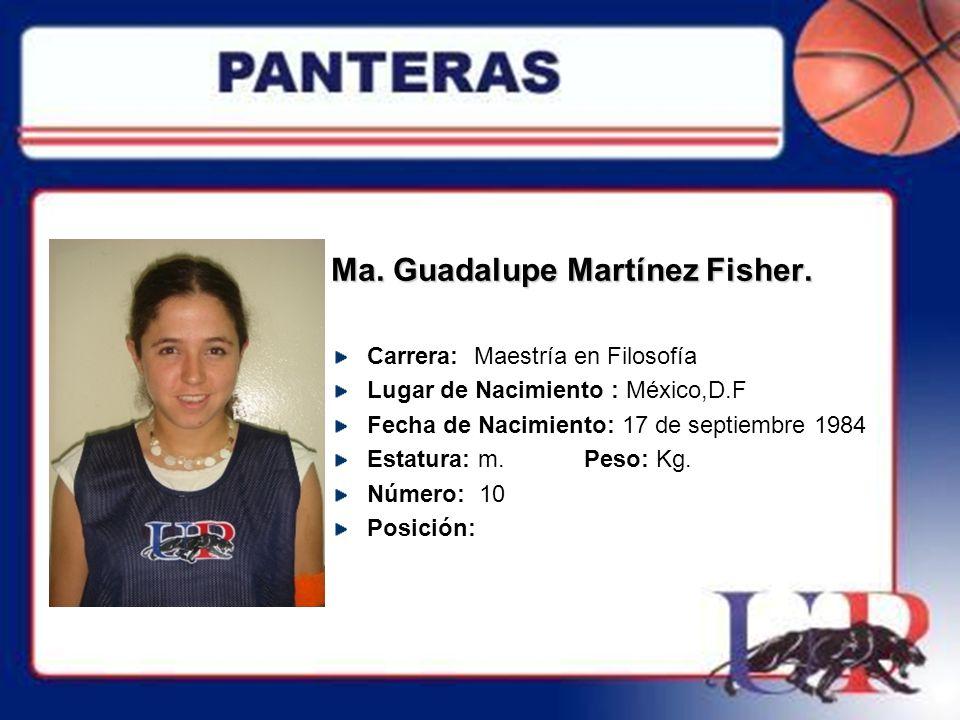 Ma. Guadalupe Martínez Fisher.