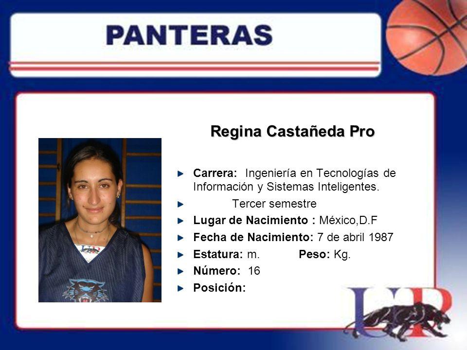 Regina Castañeda Pro Carrera: Ingeniería en Tecnologías de Información y Sistemas Inteligentes. Tercer semestre.