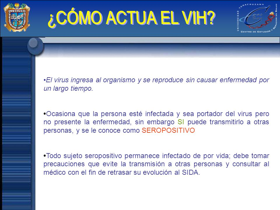 ¿CÓMO ACTUA EL VIH El virus ingresa al organismo y se reproduce sin causar enfermedad por un largo tiempo.