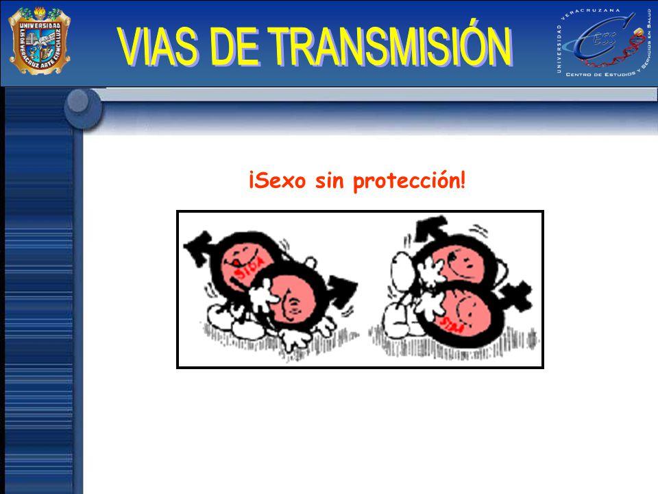VIAS DE TRANSMISIÓN ¡Sexo sin protección!
