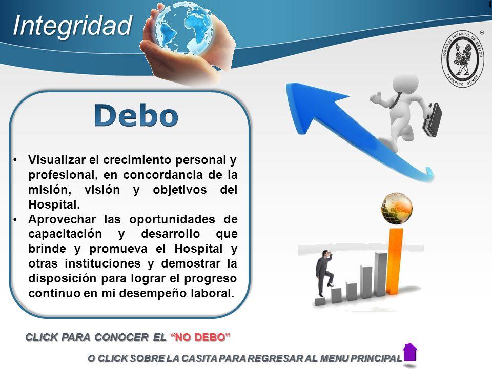 Integridad Debo. Visualizar el crecimiento personal y profesional, en concordancia de la misión, visión y objetivos del Hospital.